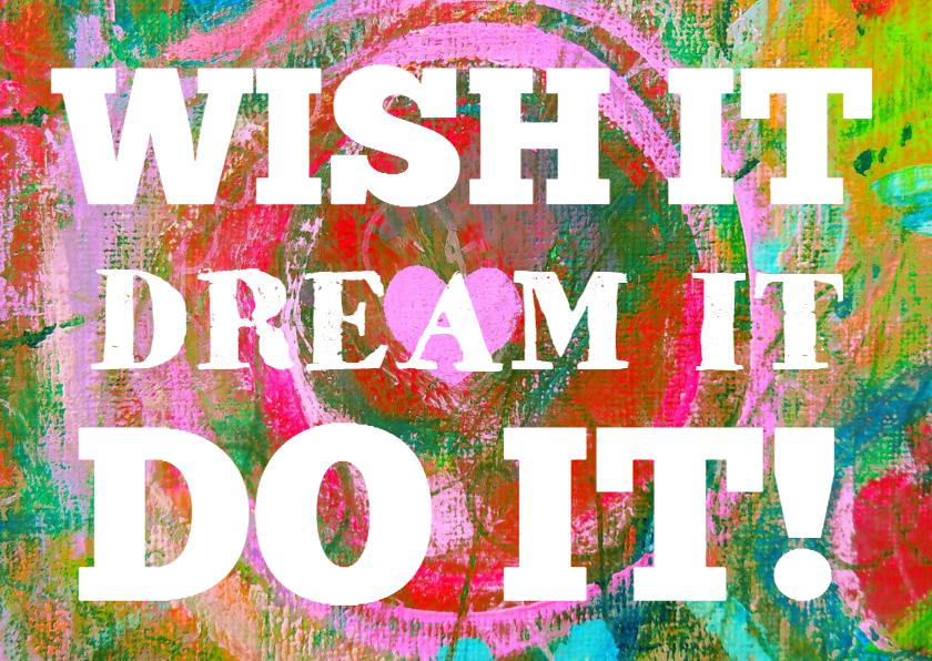 Wish it dream it do it 1