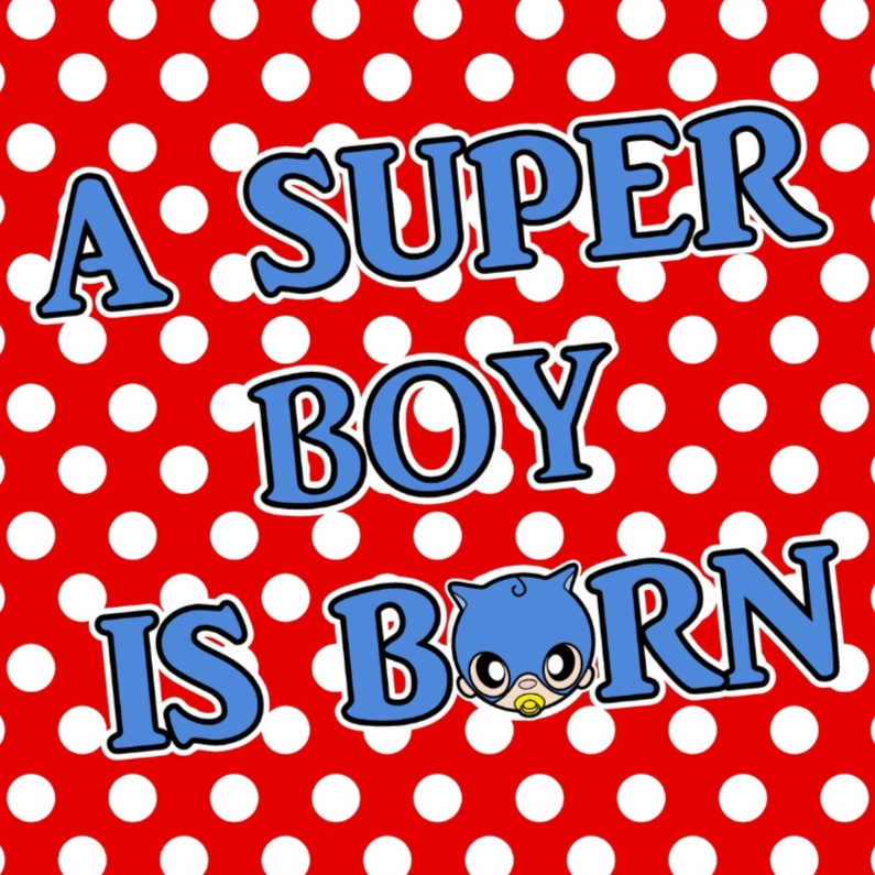 Felicitatiekaarten - A super boy is born