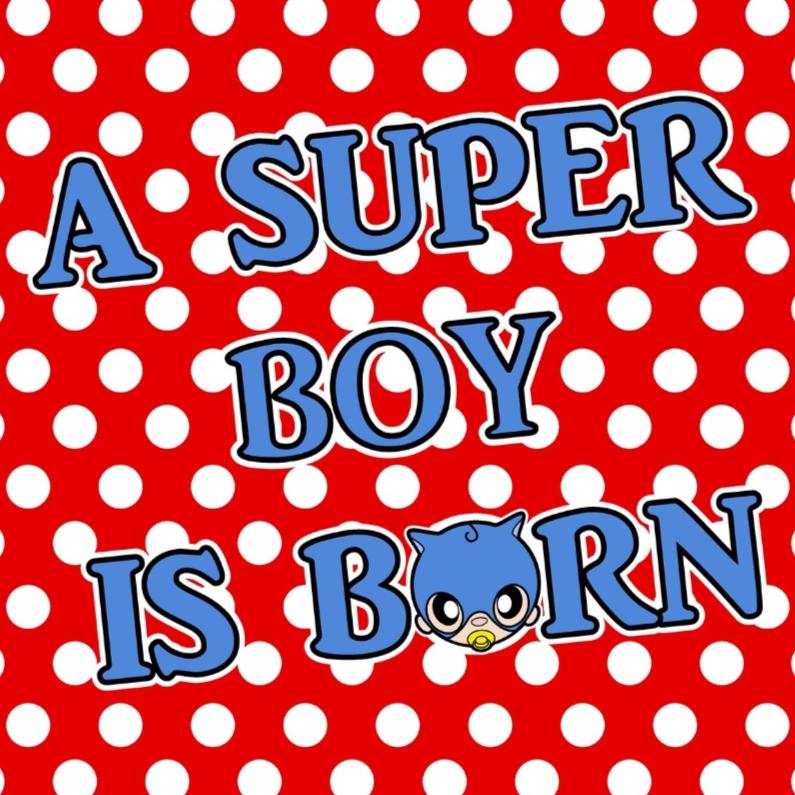 Felicitatiekaarten - A super boy is born