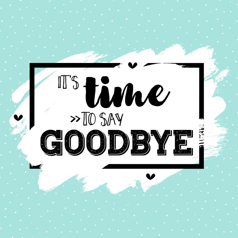 Felicitatiekaarten - Afscheidskaart it's time to say goodbye