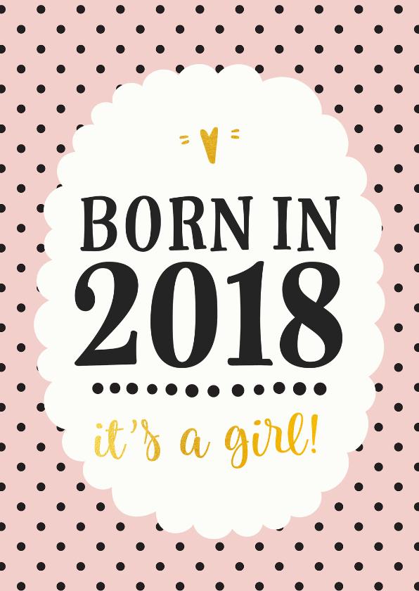Felicitatiekaarten - Felicitatie - born in 2018 (meisje)