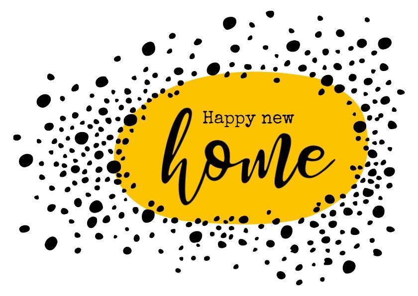 Felicitatiekaarten - Felicitatie happy new home met vrolijke stippen
