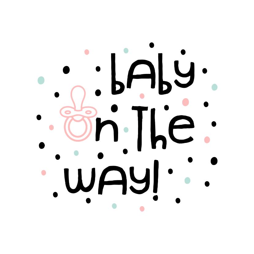 Felicitatiekaarten - Felicitatie zwangerschap 'baby on the way' met speen