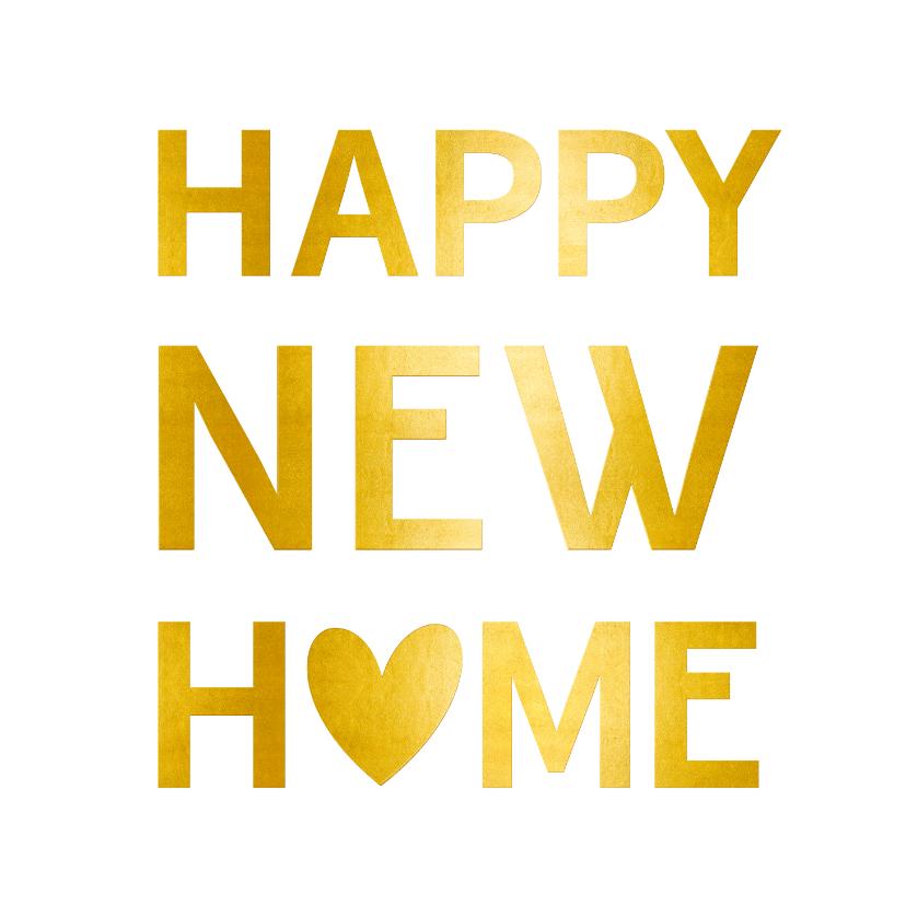 Felicitatiekaarten - Felicitatiekaart happy new home goud