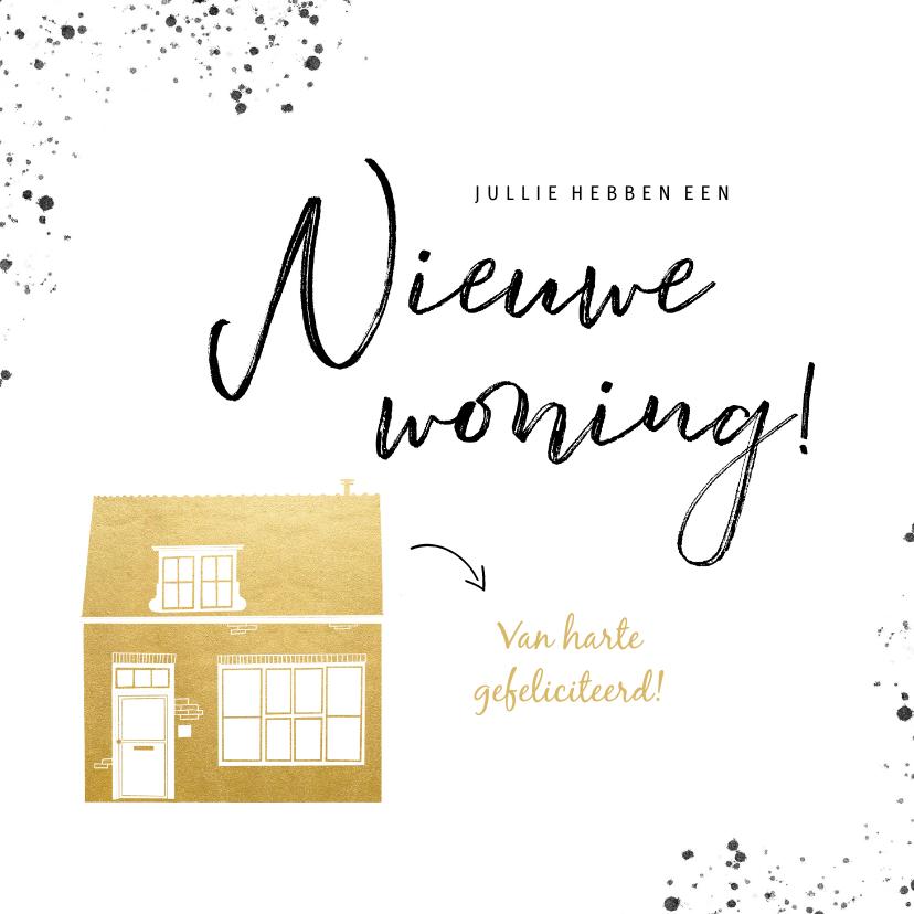 Felicitatiekaarten - Hippe felicitatiekaart nieuwe woning gouden huis en spetters