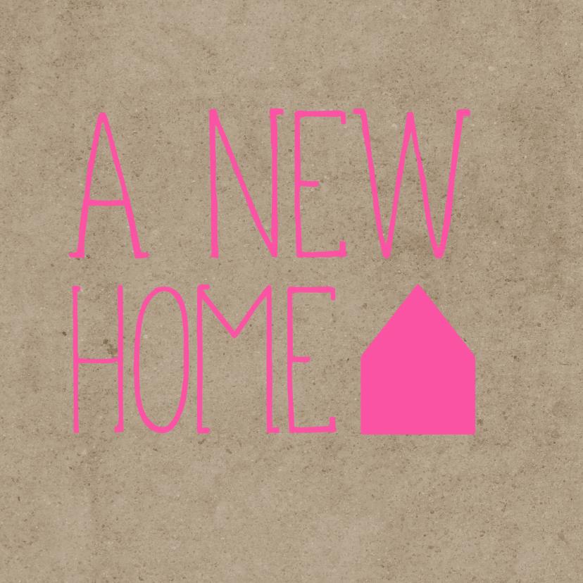 Felicitatiekaarten - Kaart a new home fel roze
