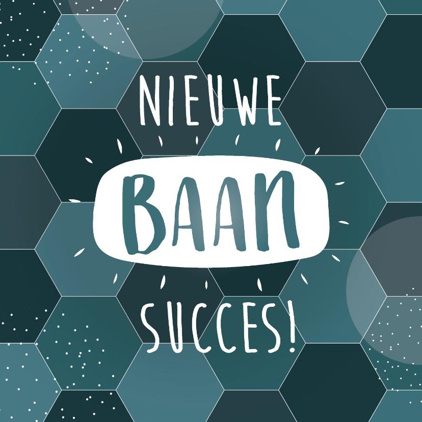Felicitatiekaarten - Succes kaart nieuwe baan met blauwe hexagon achtergrond