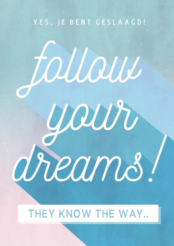 Geslaagd kaarten - Felicitatiekaart geslaagd - follow your dreams!