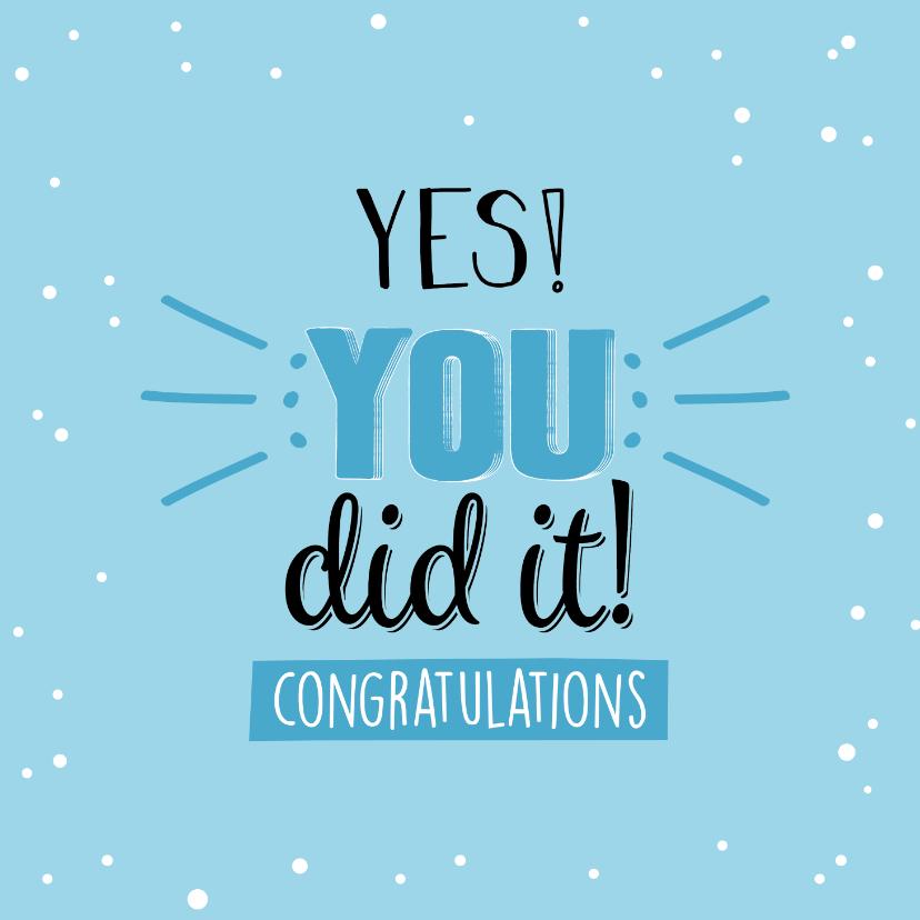 Geslaagd kaarten - Yes you did it! Congratulations