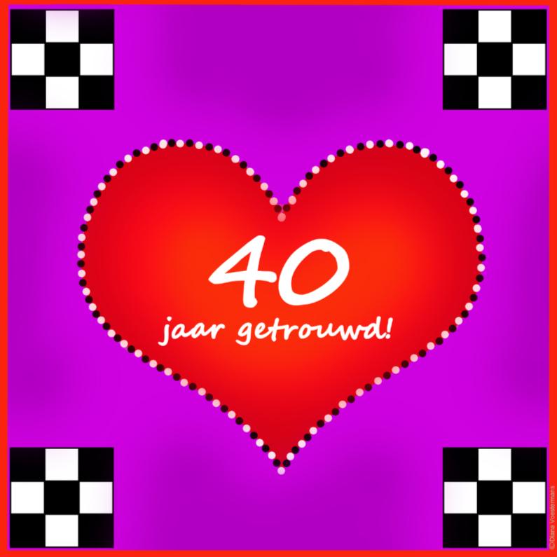 Jubileumkaarten - 40 jaar getrouwd in hart