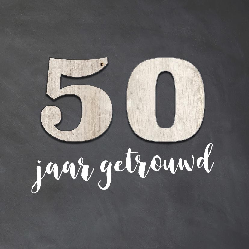 Jubileumkaarten - 50 jaar getrouwd - krijtbord look en hout cijfers