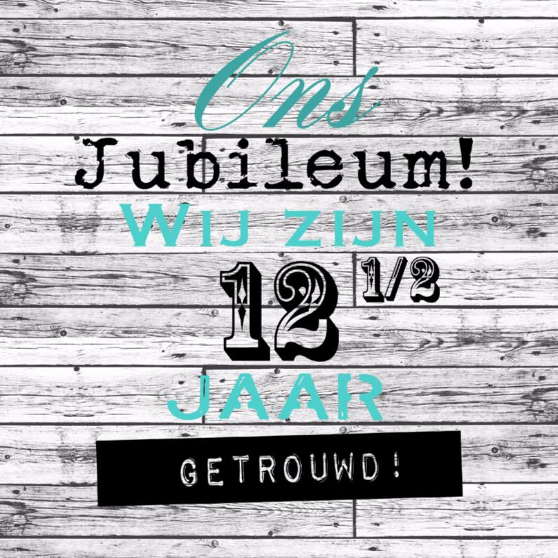 Jubileumkaarten - Woorden 12 1/2jaar getrouwd - BK