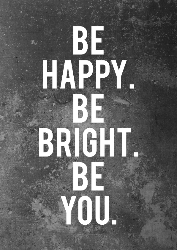 Be happy, be bright, be you 1