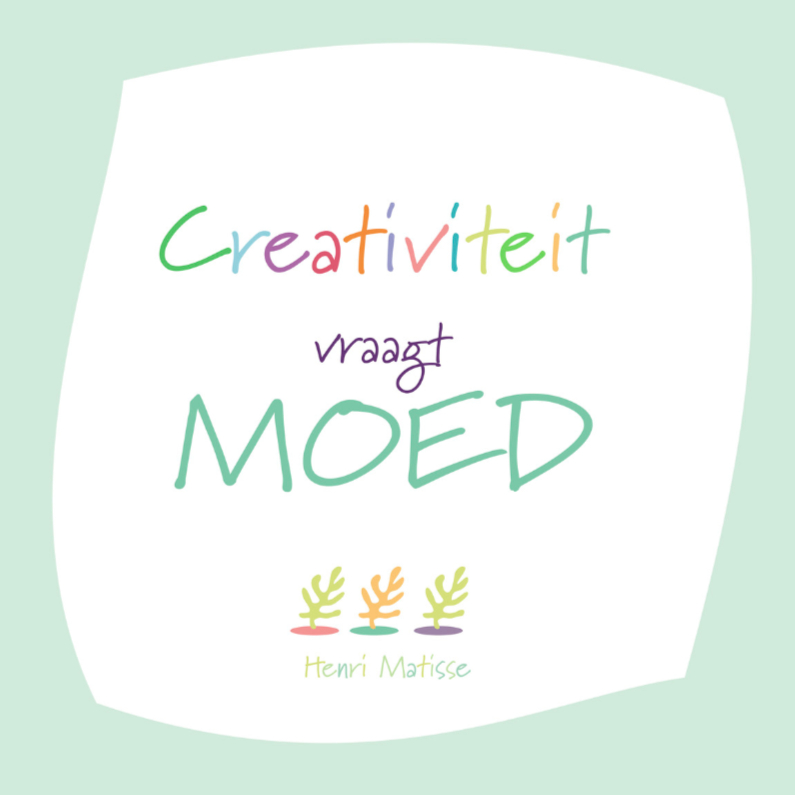 Creativiteit vraagt moed 1