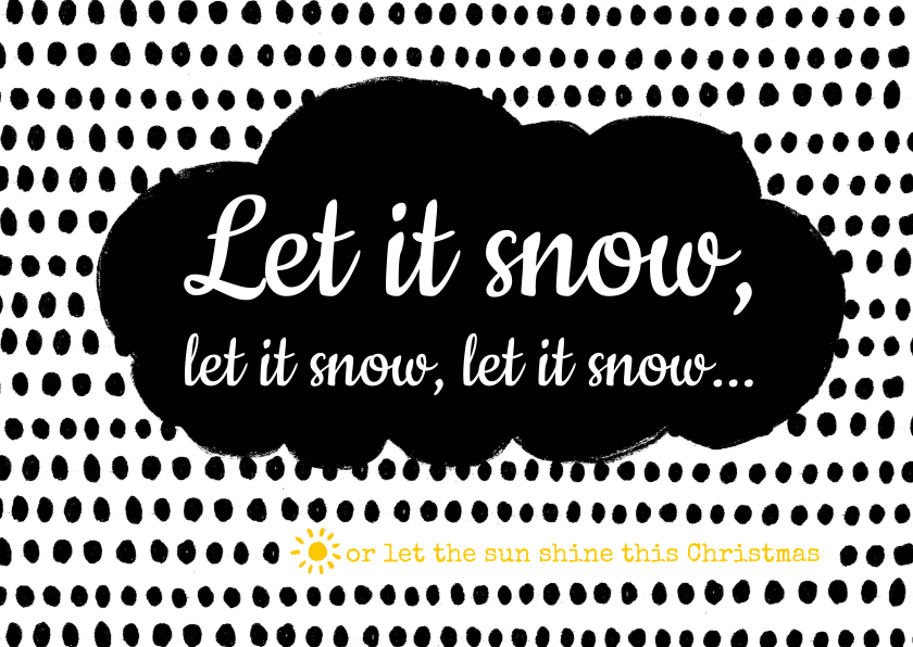 Let it snow or let the sun shine 1