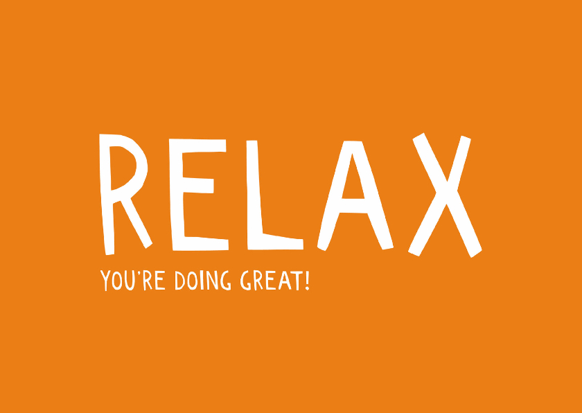 Relax, you're doing great 1