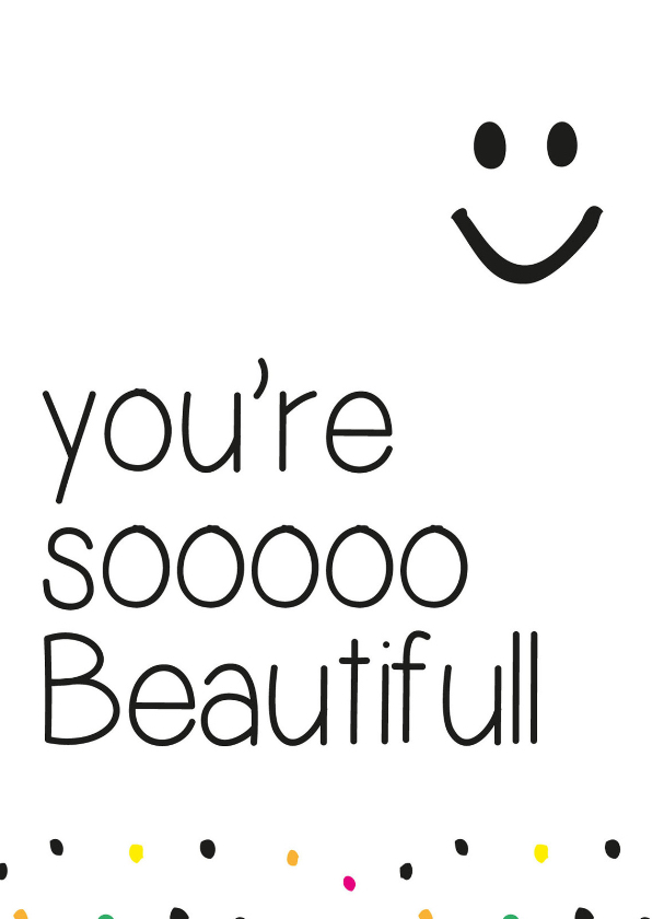 You're soooo Beautifull 1