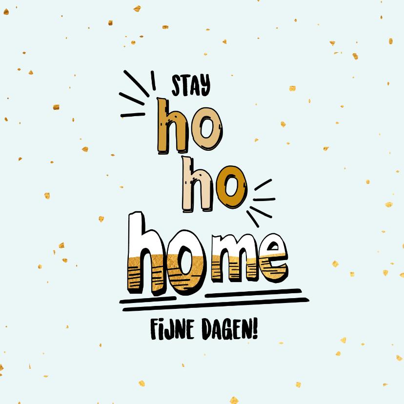Kerstkaarten - Stay ho ho home - text and gold - feestdagenkaart