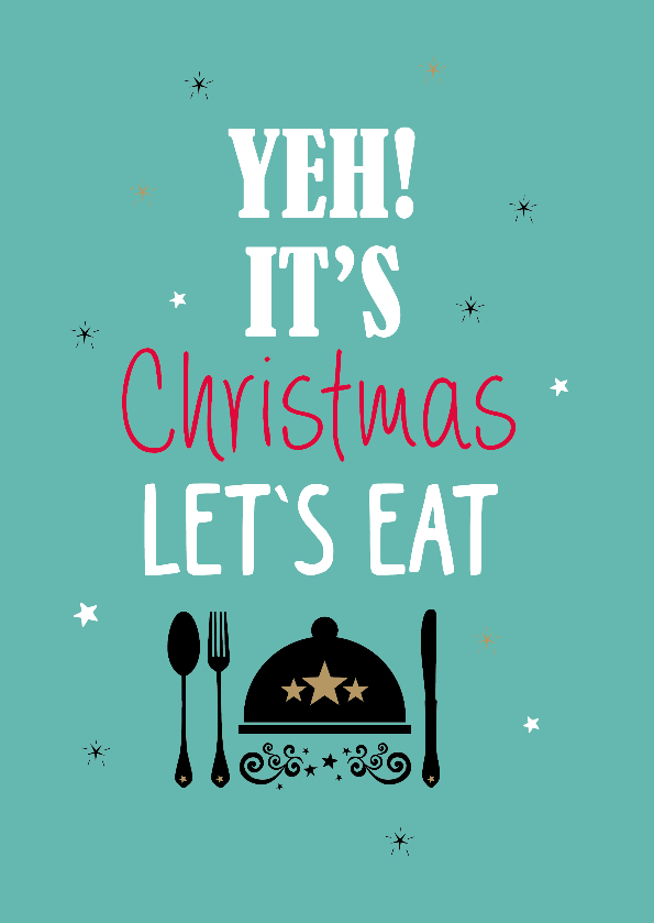Kerstkaarten - Yeh it's christmas let's eat