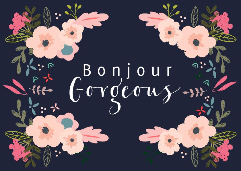 Liefde kaarten - Bloemen kaart met Bonjour Gorgeous