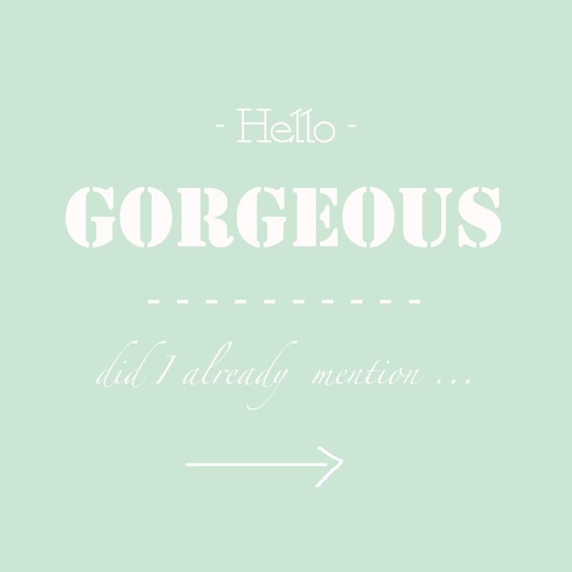 Liefde kaarten - hello gorgeous