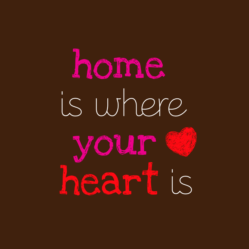Home Is Where Your Heart Is 1 Liefde Kaarten Kaartje2go