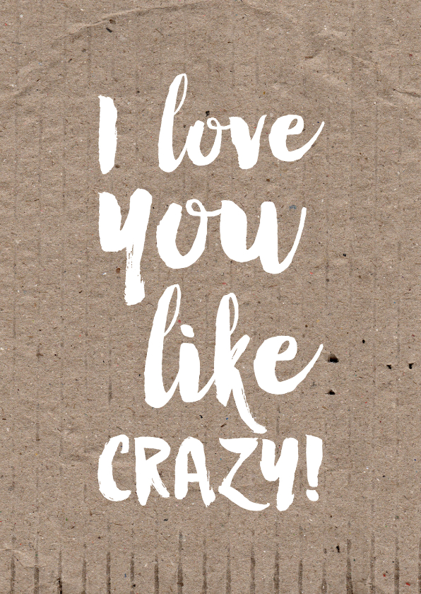 Liefde kaarten - Kaart I love you like crazy!