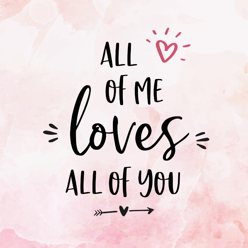 Liefde kaarten - Liefdekaart - all of me loves al of you
