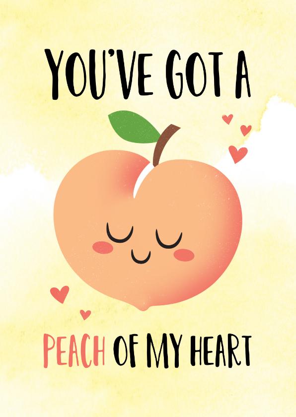 Liefde kaarten - Liefdeskaart grappig You've got a peach of my heart perzik