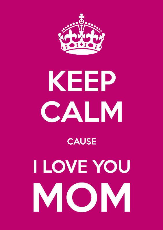 Moederdag kaarten - Keep Calm cause I Love You MOM