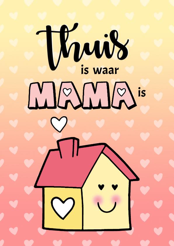 Moederdag kaarten - Moederdag Thuis is waar Mama is