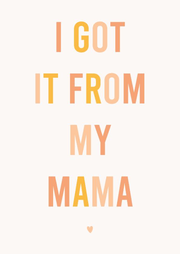 Moederdag kaarten - Moederdagkaart 'I got it from my mama'