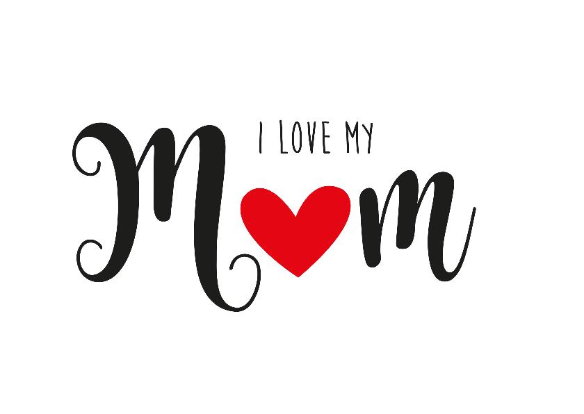 Moederdag kaarten - Moederdagkaart I love MOM