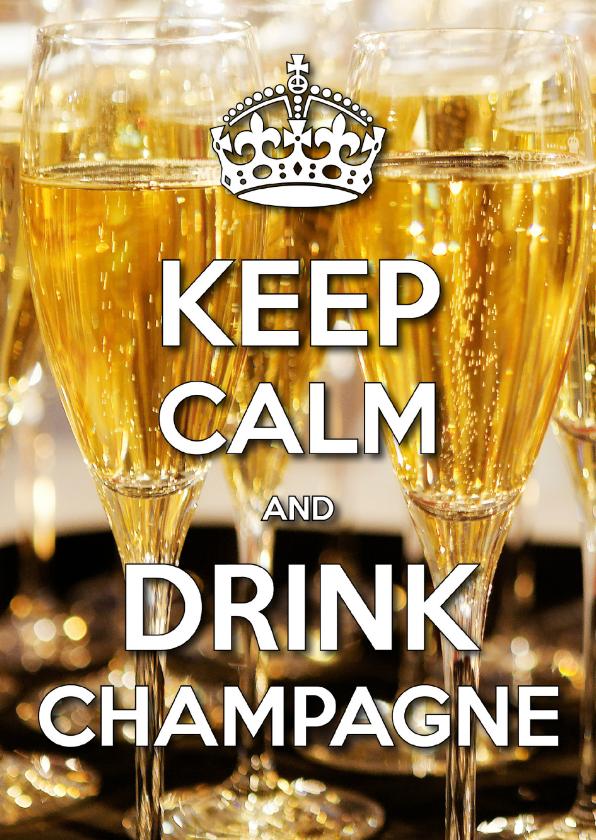 Nieuwjaarskaarten - Nieuwjaarskaart Keep Calm and Drink Champagne