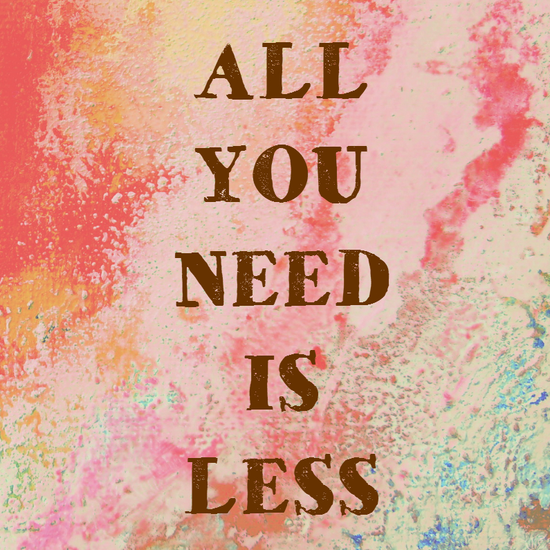 Spreukenkaarten - All you need is less