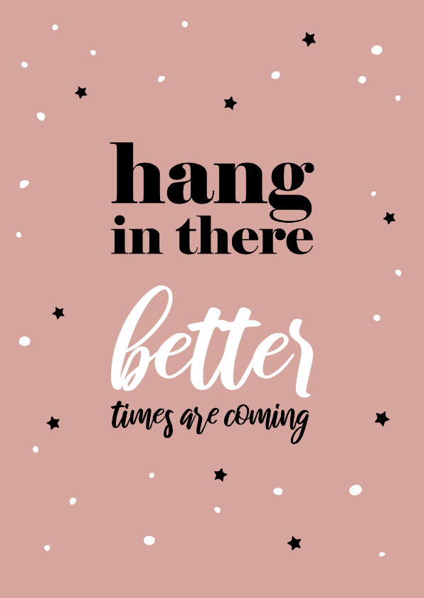 Sterkte kaarten - Sterkte Hang in there better times are coming