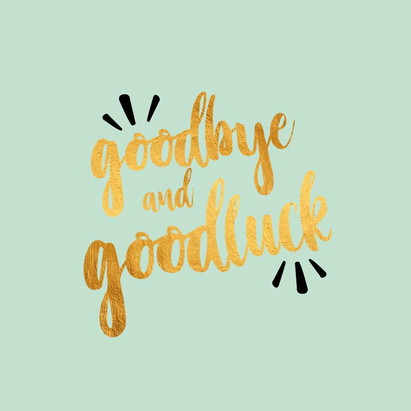 Succes kaarten - Goodbye and goodluck -afscheidskaart