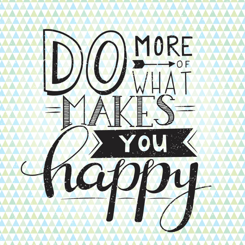 Succes kaarten - Happy card- Do more of what makes you happy