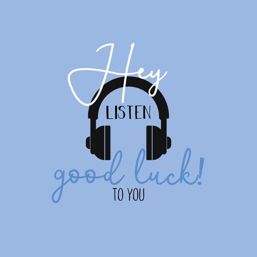 Succes kaarten - succeskaart-Hey listen good luck to you