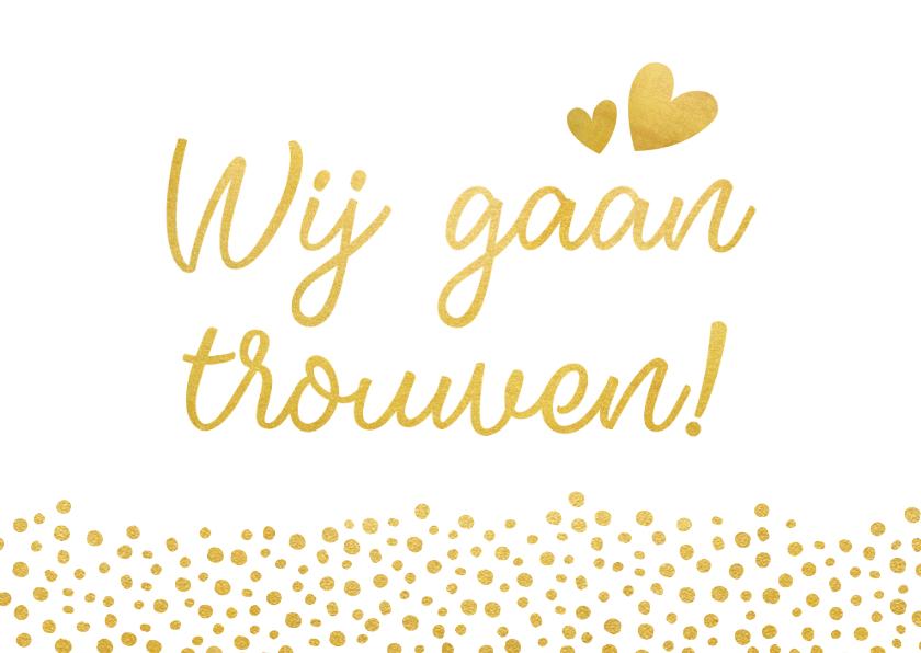 Trouwkaarten - Moderne trouwkaart wij gaan trouwen met gouden stippen