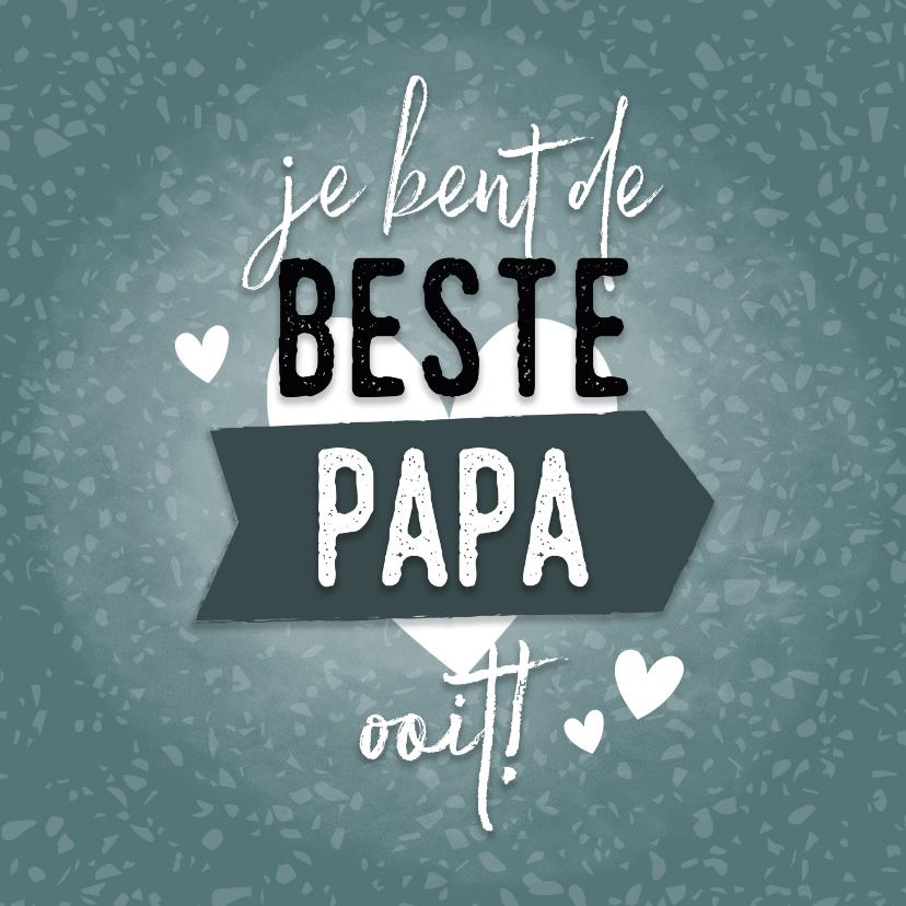 Vaderdag kaarten - Hippe vaderdag kaart 'Je bent de beste papa ooit!' & hartjes