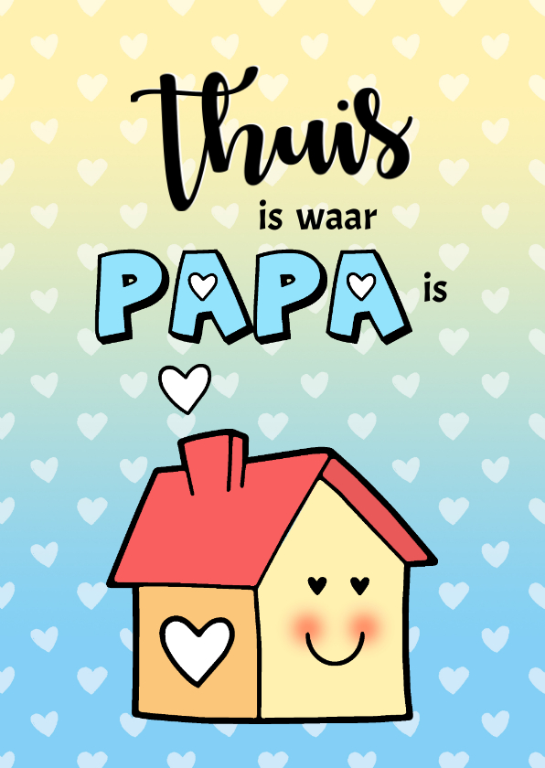 Vaderdag kaarten - Vaderdag Thuis is waar Papa is