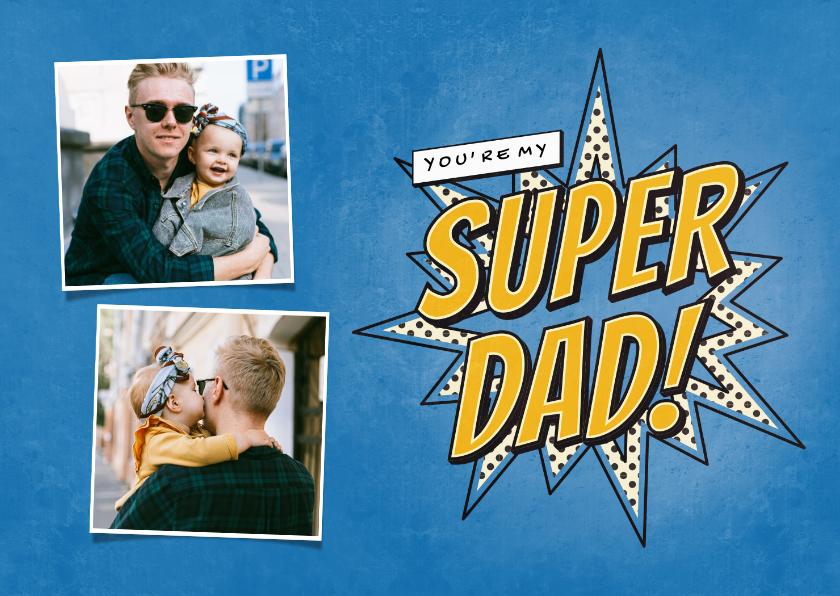 Vaderdag kaarten - Vaderdagkaart met foto's you're my SUPER DAD in comic stijl