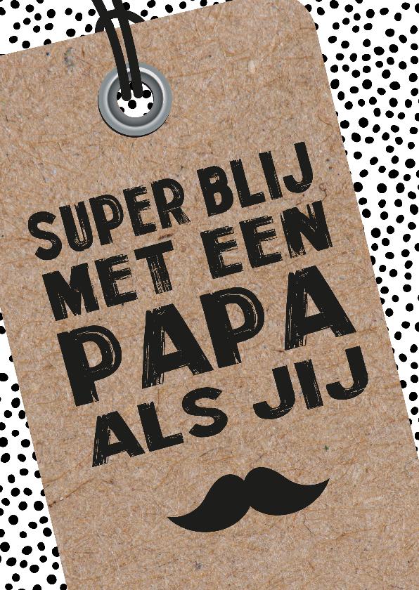 Vaderdag kaarten - Vaderdagkaart 'Super blij met een papa als jij'