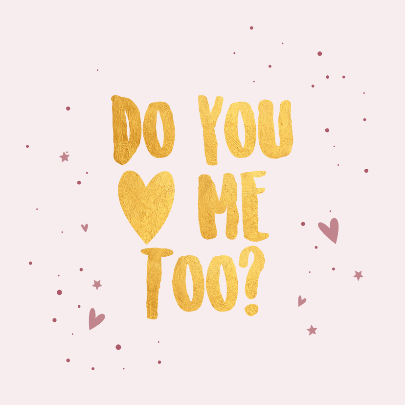Valentijnskaarten - Do you love me too - gold - Valentijnskaart