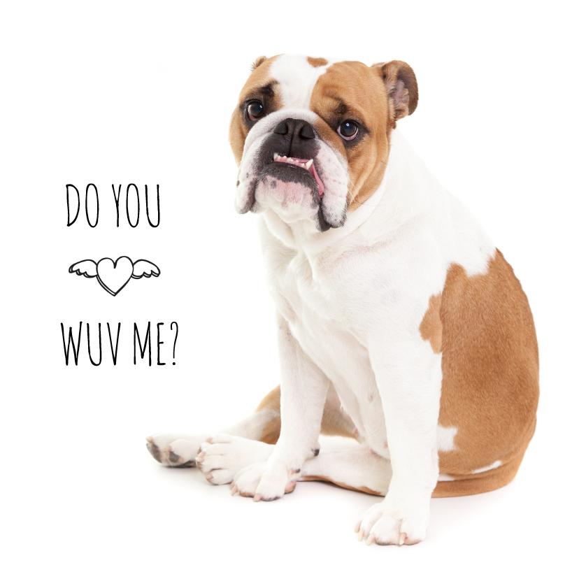 Valentijnskaarten - Liefde - Do you wuv me - Bulldog hond