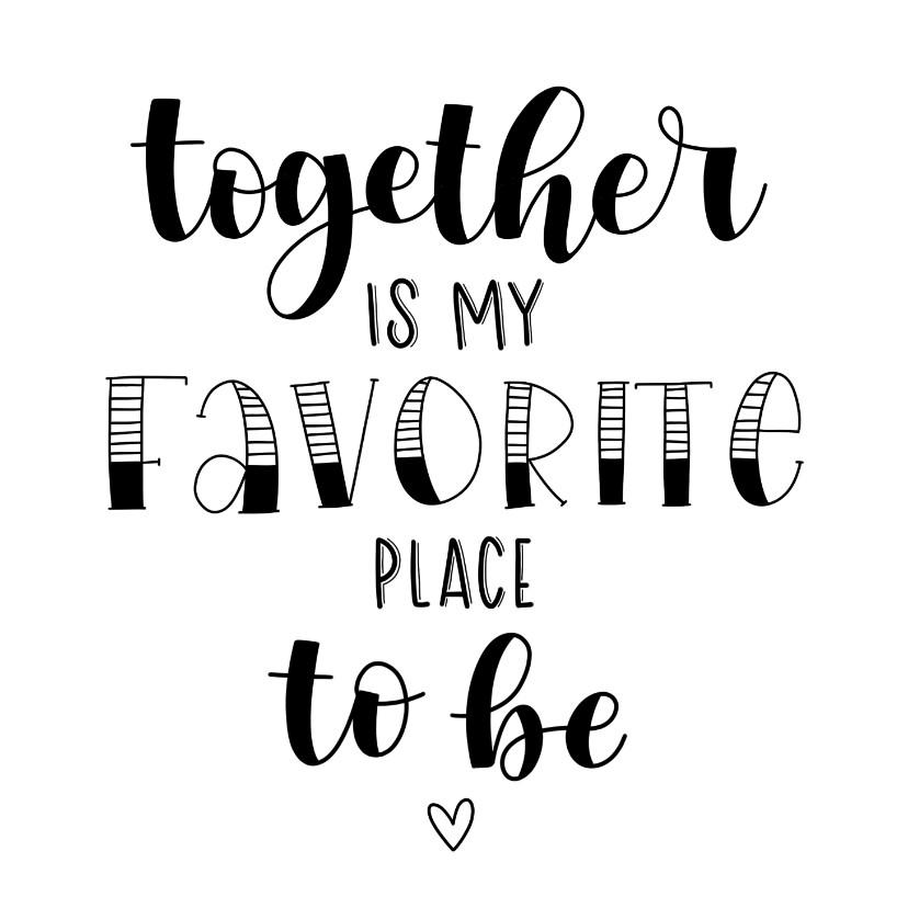 Valentijnskaarten - Liefde - Together is my favorite place to be