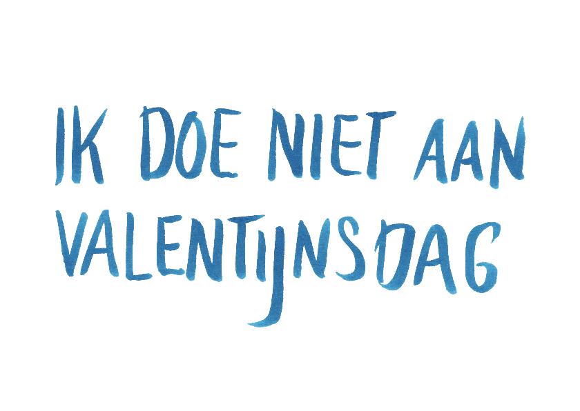 Valentijnskaarten - Valentijnsdag daar doe ik niet aan