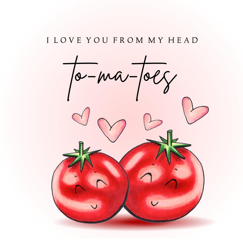 Valentijnskaarten - Valentijnskaart From my head tomatoes