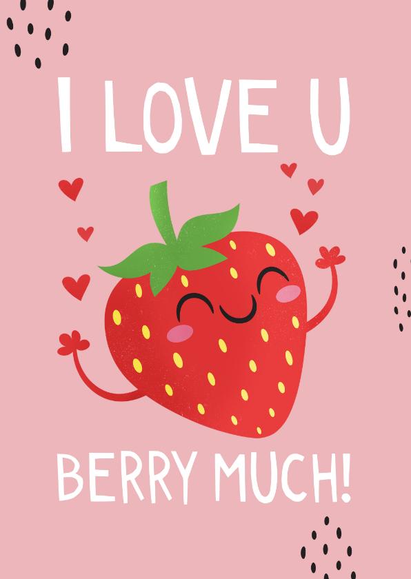 Valentijnskaarten - Valentijnskaart humor grappig I love you berry much
